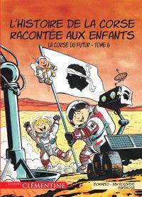 L'histoire de la Corse racontée aux enfants. Volume 6, La Corse du futur