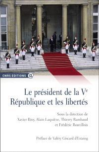 Le président de la Ve République et les libertés : analyses juridiques et bilans historiques