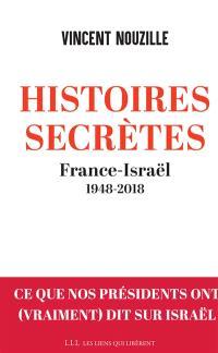 Histoires secrètes : France-Israël : 1948-2018