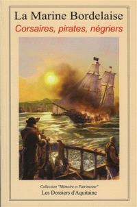 La marine bordelaise : corsaires, pirates, négriers