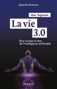 La vie 3.0 : être humain à l'ère de l'intelligence artificielle