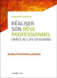Réaliser son rêve professionnel grâce au Life designing : guide d'orientation positive