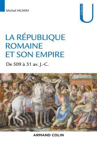 La République romaine et son empire : 509-31 av. J.-C.