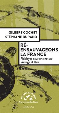 Ré-ensauvageons la France : plaidoyer pour une nature sauvage et libre