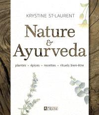 Nature & Ayurveda  : plantes, épices, recettes, rituels bien-être