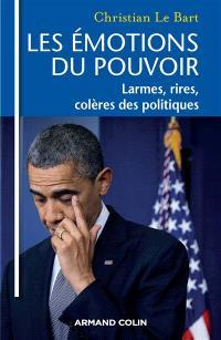Les émotions du pouvoir : larmes, rires, colères des politiques