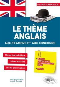 Le thème anglais aux examens et aux concours : classes préparatoires aux grandes écoles (CPGE), licence : 10 ans d'annales