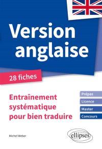 Version anglaise : entraînement systématique pour bien traduire, prépas, licence, master, concours : 28 fiches