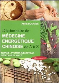 Dictionnaire de médecine énergétique chinoise de A à Z : énergie, système énergétique, diététique et santé