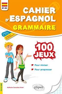 Cahier d'espagnol, grammaire A1-A2 cycle 4, 5e 4e 3e, 12-14 ans : 100 jeux pour réviser et progresser