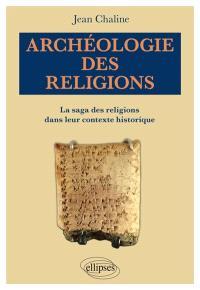 Archéologie des religions : la saga des religions dans leur contexte historique