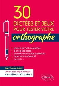 30 dictées et jeux pour tester votre orthographe