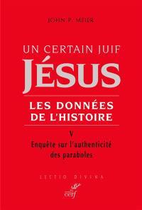 Jésus, un certain Juif : les données de l'histoire. Volume 5, Enquête sur l'authenticité des paraboles