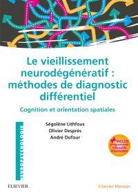 Le vieillissement neurodégénératif : méthodes de diagnostic différentiel : cognition et orientation spatiales