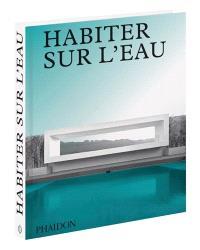 Habiter sur l'eau : maisons contemporaines au bord de l'eau