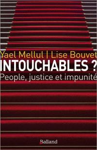 Intouchables ? : people, justice & impunité : Polanski, DSK, Cantat, Tron, innocents, forcéments innocents