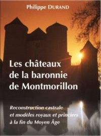 Les châteaux de la baronnie de Montmorillon : reconstruction castrale et modèles royaux et princiers à la fin du Moyen Age