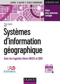 Systèmes d'information géographique : avec les logiciels libres GRASS et QGIS : cours avec exercices corrigés