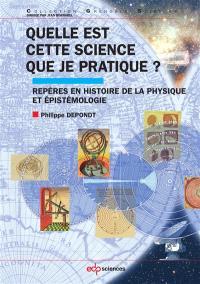 Quelle est cette science que je pratique ? : repères en histoire de la physique et épistémologie
