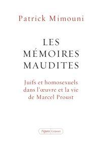 Les mémoires maudites : Juifs et homosexuels dans l'oeuvre et la vie de  Marcel Proust