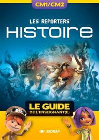 Les reporters histoire, CM1-CM2 : le guide de l'enseignant(e)