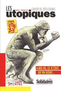Utopiques (Les) : cahier de réflexions. n° 7, Mai 68, ce n'était qu'un début