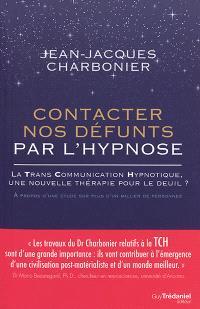 Contacter nos défunts par l'hypnose : la trans communication hypnotique, une nouvelle thérapie pour le deuil : après une étude de plus d'un millier de participants