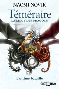 Téméraire. Volume 9, La ligue des dragons : l'ultime bataille