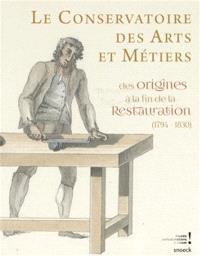 Le Conservatoire des arts et métiers : des origines à la fin de la Restauration (1794-1830)