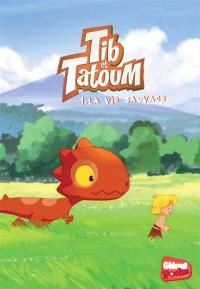 Tib & Tatoum. Volume 1, La vie sauvage