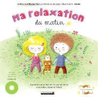 Ma relaxation du matin; Ma relaxation du soir : 6 postures pour bien me relaxer au réveil et bien me relaxer au coucher avec Adèle, Oscar et Tichou