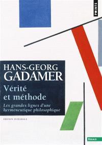 Vérité et méthode : les grandes lignes d'une herméneutique philosophique