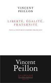 Liberté, égalité, fraternité : sur le républicanisme français