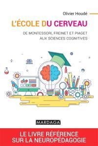 L'école du cerveau : de Montessori, Freinet et Piaget aux sciences cognitives
