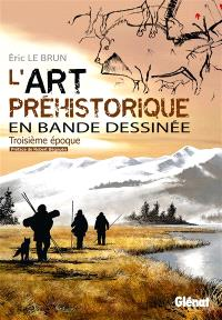 L'art préhistorique en bande dessinée. Volume 3