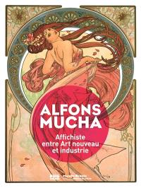 Alfons Mucha : affichiste entre Art nouveau et industrie