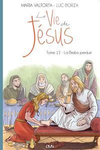 La vie de Jésus. Volume 12, La brebis perdue