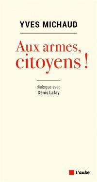 Aux armes, citoyens ! : dialogue avec Denis Lafay