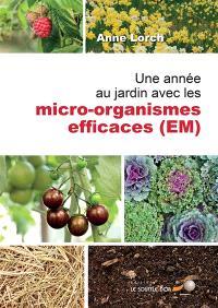 Une année au jardin avec les micro-organismes efficaces (EM) : nouvelles impulsions et nombreux conseils puisés dans le trésor de Susanne : comment employer les micro-organismes efficaces