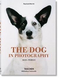 The dog in photography : 1839-today = Der Hund in der Fotografie = Le chien dans la photographie