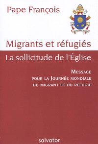 Migrants et réfugiés : la sollicitude de l'Eglise : message pour la journée mondiale du migrant et du réfugié 2018