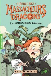 L'école des massacreurs de dragons. Volume 2, La vengeance du dragon