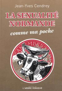 La sexualité normande comme ma poche : récit à caractère provincial et pornographique