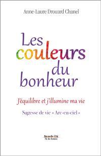 Les couleurs du bonheur : j'équilibre et j'illumine ma vie : sagesse de vie Arc-en-ciel
