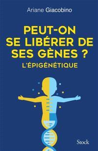 Peut-on se libérer de ses gènes ? : l'épigénétique
