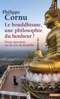 Le bouddhisme, une philosophie du bonheur ? : douze questions sur la voie du Bouddha