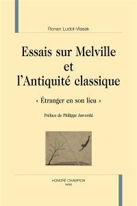 Essais sur Melville et l'Antiquité classique : étranger en son lieu