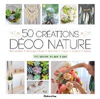 50 créations déco nature : terrariums, attrape-rêves, macramé, tipis, fleurs, béton : 440 photos en pas à pas