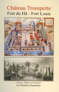 Château Trompette & fort du Hâ, fort Louis