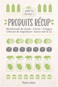 Produits récup' : bicarbonate de soude, citron, vinaigre, chlorure de magnésium, savon noir & Co : 100 % écolo !